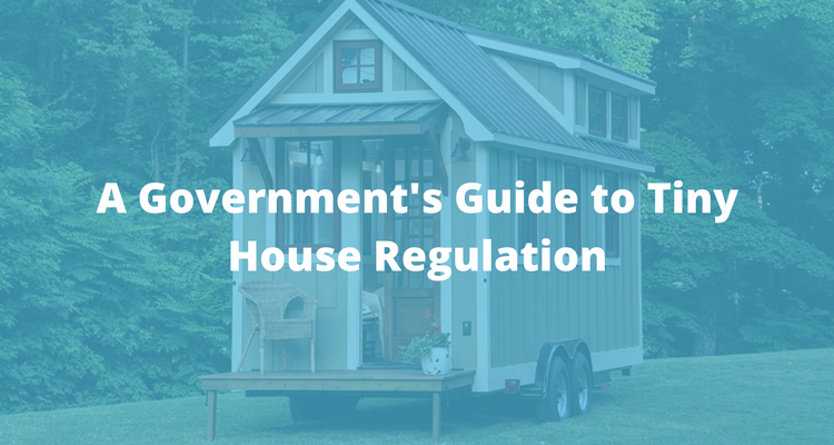 A Government's Guide to Tiny House Regulation