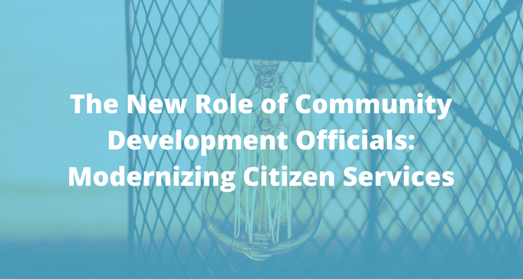 The New Role of Community Development Officials: Modernizing Citizen Services