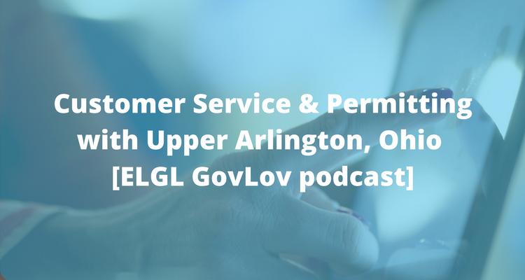 Customer Service & Permitting - How local governments can do better GovLov Podcast
