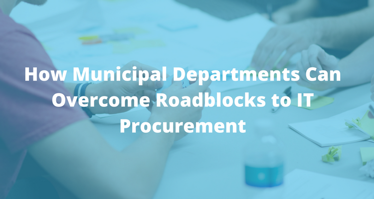 How Municipal Departments Can Overcome Roadblocks to IT Procurement