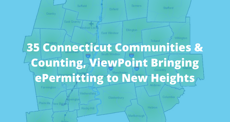 35 Connecticut Communities & Counting, ViewPoint Bringing ePermitting to New Heights
